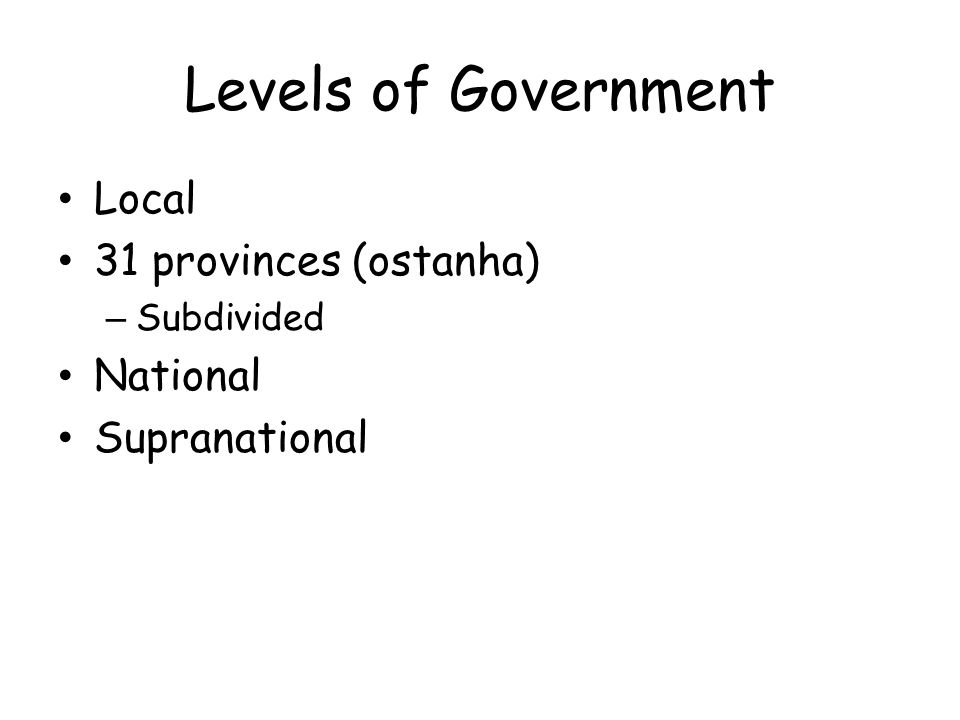 Levels of Government Local 31 provinces (ostanha) – Subdivided National Supranational