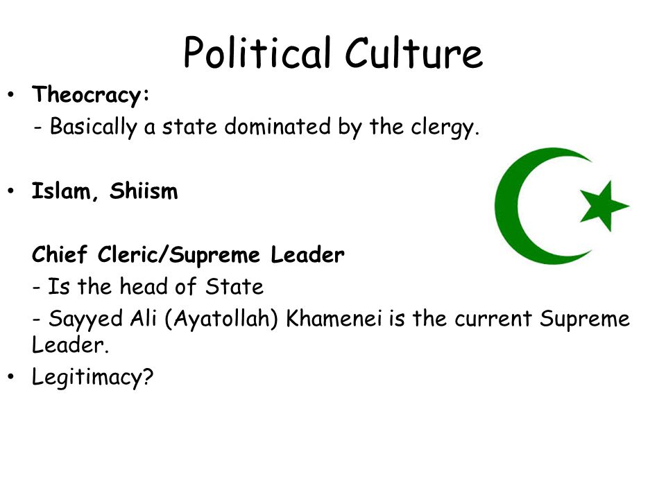 Political Culture Theocracy: - Basically a state dominated by the clergy.