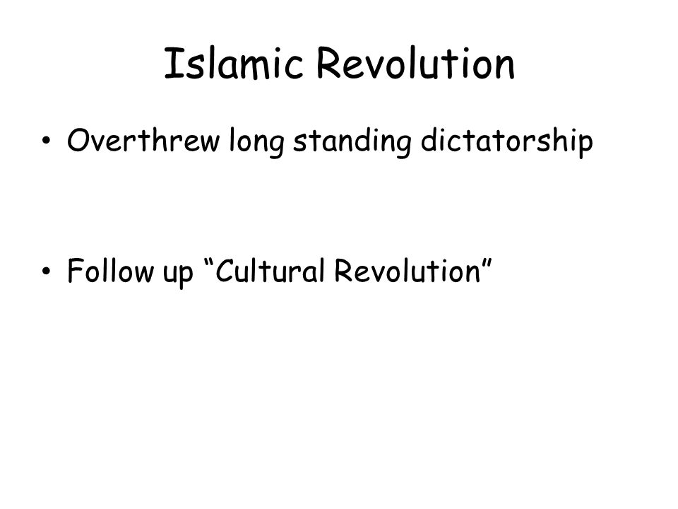 Islamic Revolution Overthrew long standing dictatorship Follow up Cultural Revolution