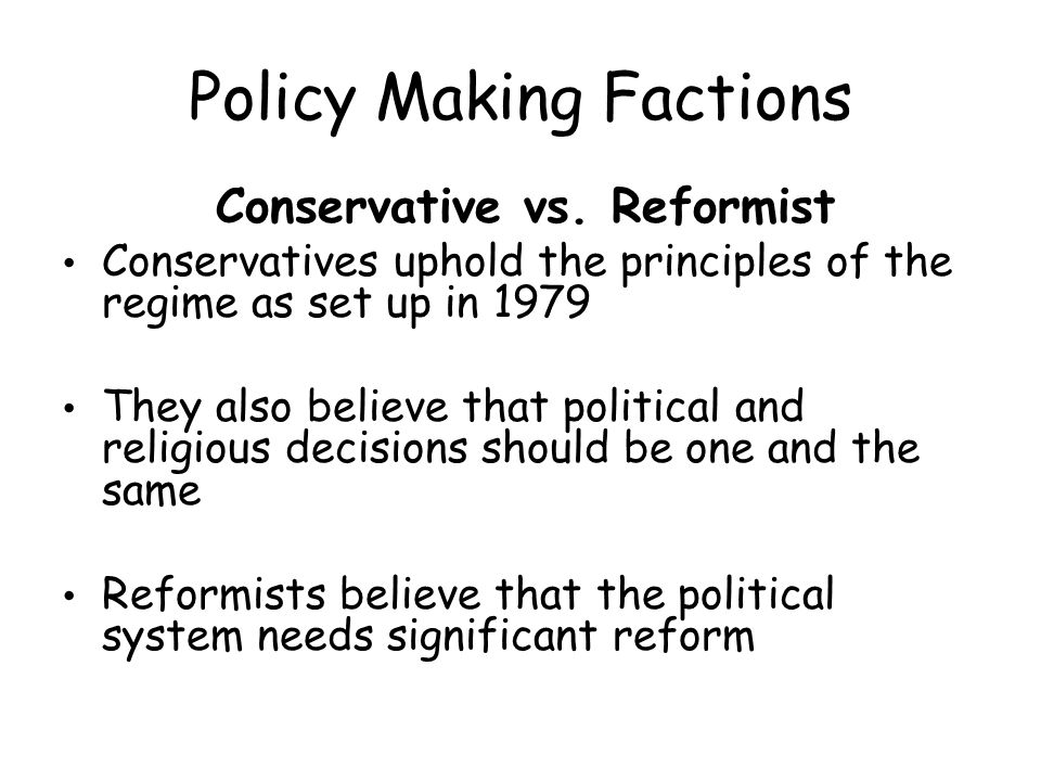Policy Making Factions Conservative vs.