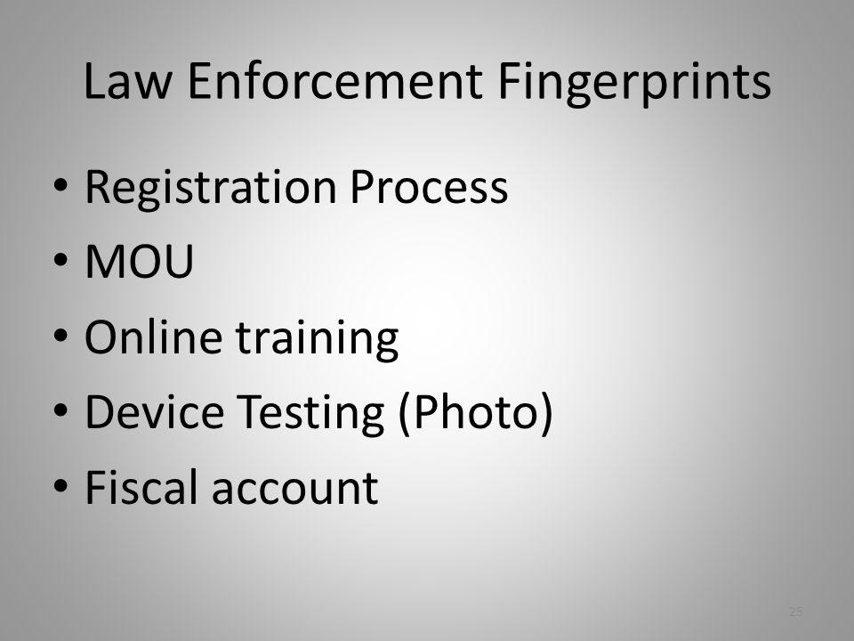 Law Enforcement Fingerprints Registration Process MOU Online training Device Testing (Photo) Fiscal account 25