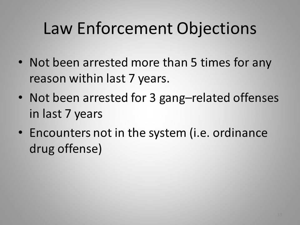 Law Enforcement Objections Not been arrested more than 5 times for any reason within last 7 years.