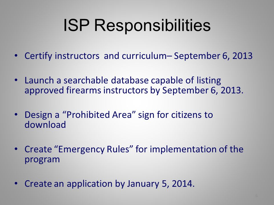 ISP Responsibilities Certify instructors and curriculum– September 6, 2013 Launch a searchable database capable of listing approved firearms instructors by September 6, 2013.