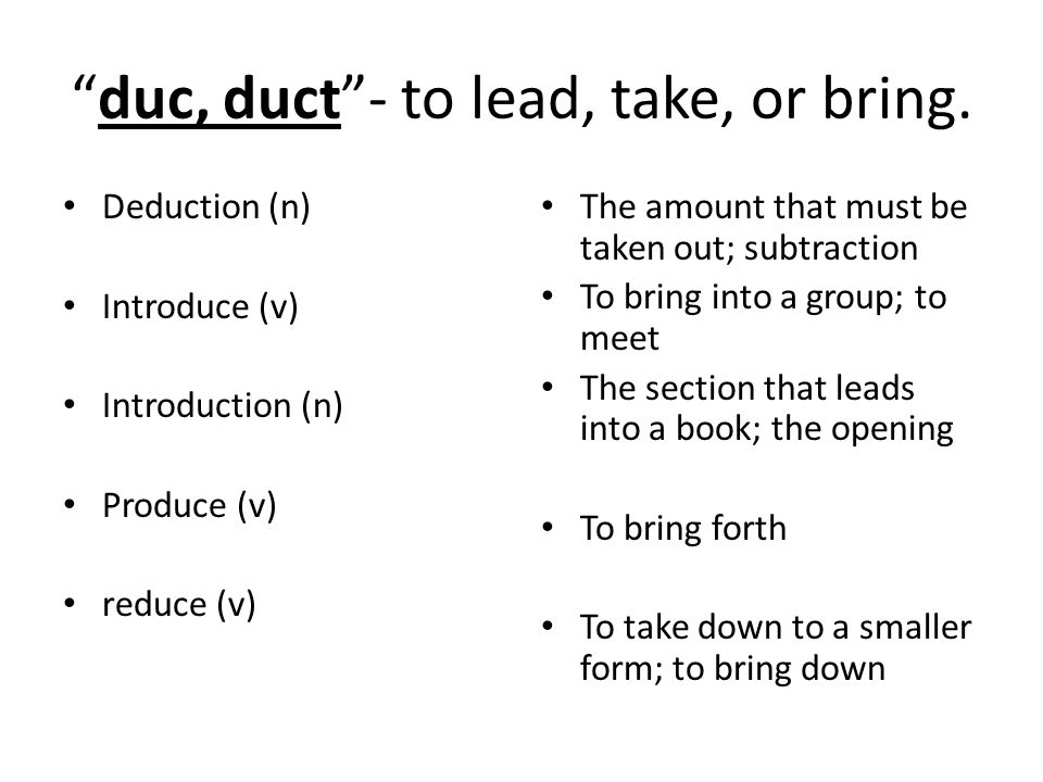 duc, duct - to lead, take, or bring.