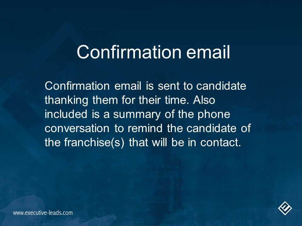 Confirmation email Confirmation email is sent to candidate thanking them for their time.