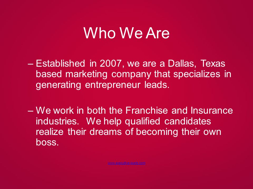 How We Are Different 1.CALL VERIFIED 2.0 2.Custom-Tailored Lead ProgramsCustom-Tailored Lead Programs 3.Focus on Service and building long-term relationships We specialize in targeting corporate professionals transitioning to entrepreneurship.