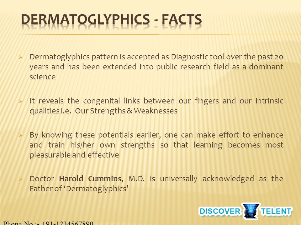  Dermatoglyphics pattern is accepted as Diagnostic tool over the past 20 years and has been extended into public research field as a dominant science  It reveals the congenital links between our fingers and our intrinsic qualities i.e.