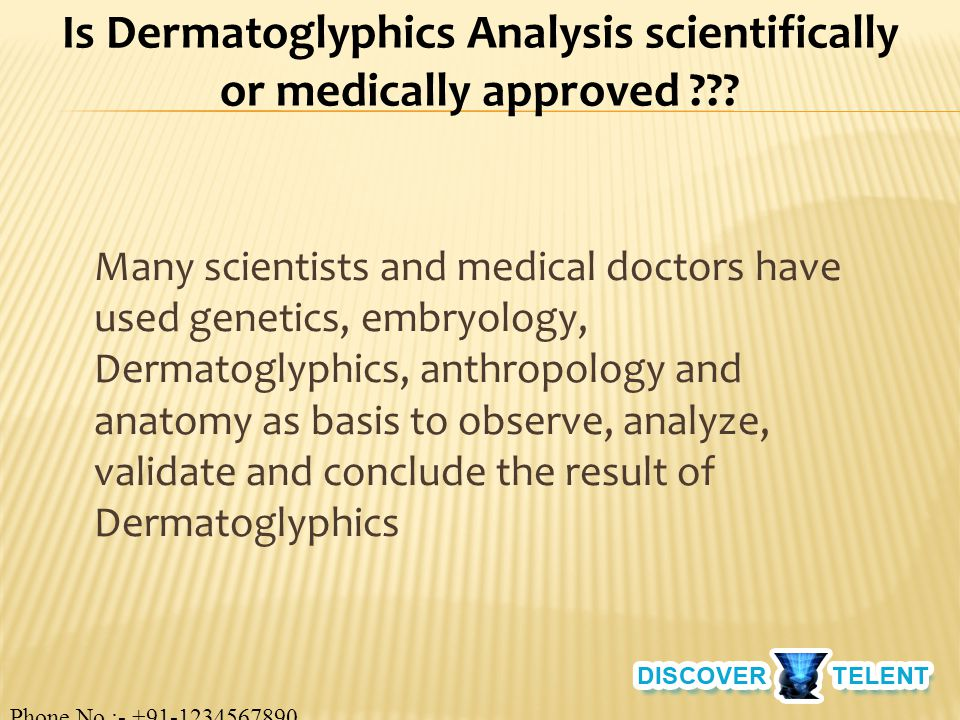 Many scientists and medical doctors have used genetics, embryology, Dermatoglyphics, anthropology and anatomy as basis to observe, analyze, validate and conclude the result of Dermatoglyphics Is Dermatoglyphics Analysis scientifically or medically approved .