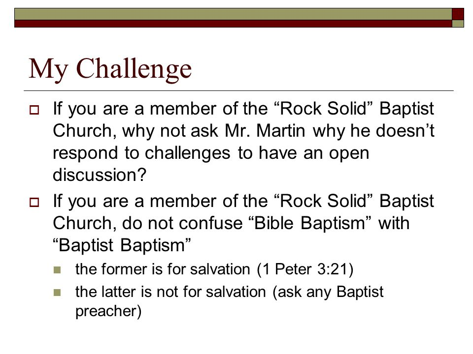 My Challenge  If you are a member of the Rock Solid Baptist Church, why not ask Mr.