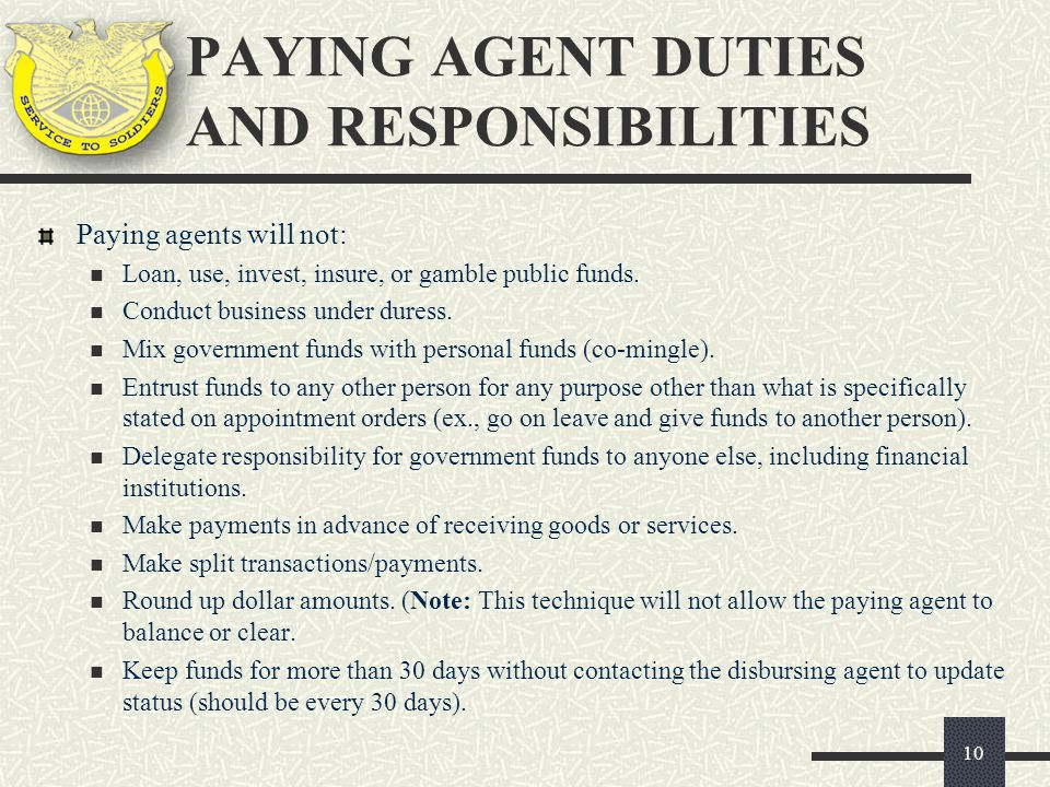 Paying agents will not: Loan, use, invest, insure, or gamble public funds. Conduct business under duress. Mix government funds with personal funds (co