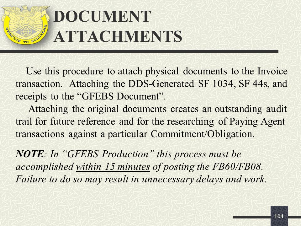 DOCUMENT ATTACHMENTS 104 Use this procedure to attach physical documents to the Invoice transaction. Attaching the DDS-Generated SF 1034, SF 44s, and
