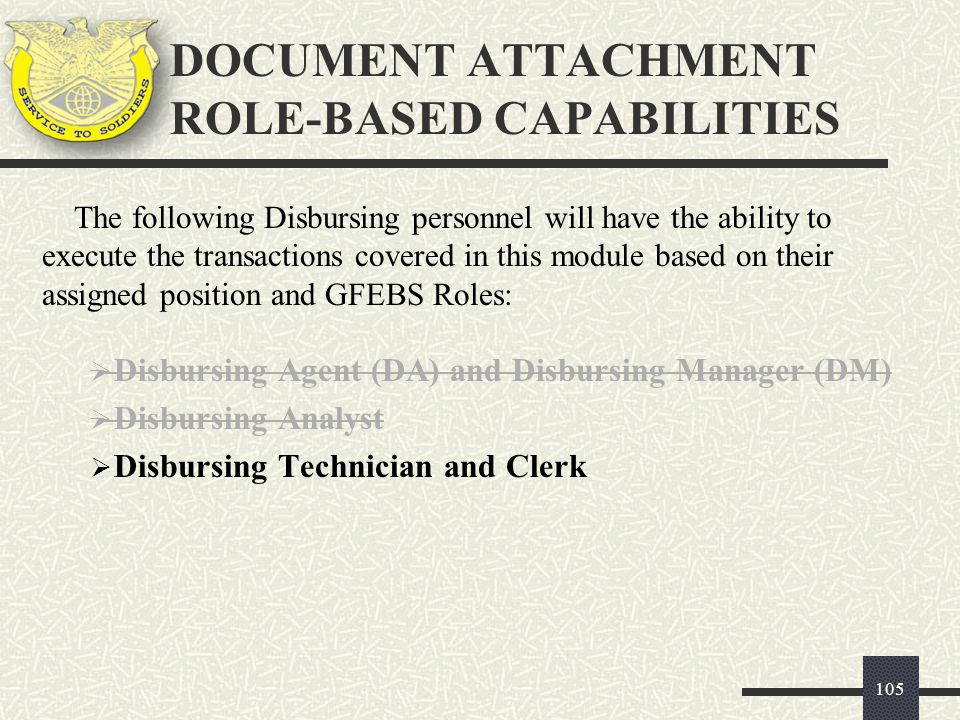 DOCUMENT ATTACHMENT ROLE-BASED CAPABILITIES 105 The following Disbursing personnel will have the ability to execute the transactions covered in this m