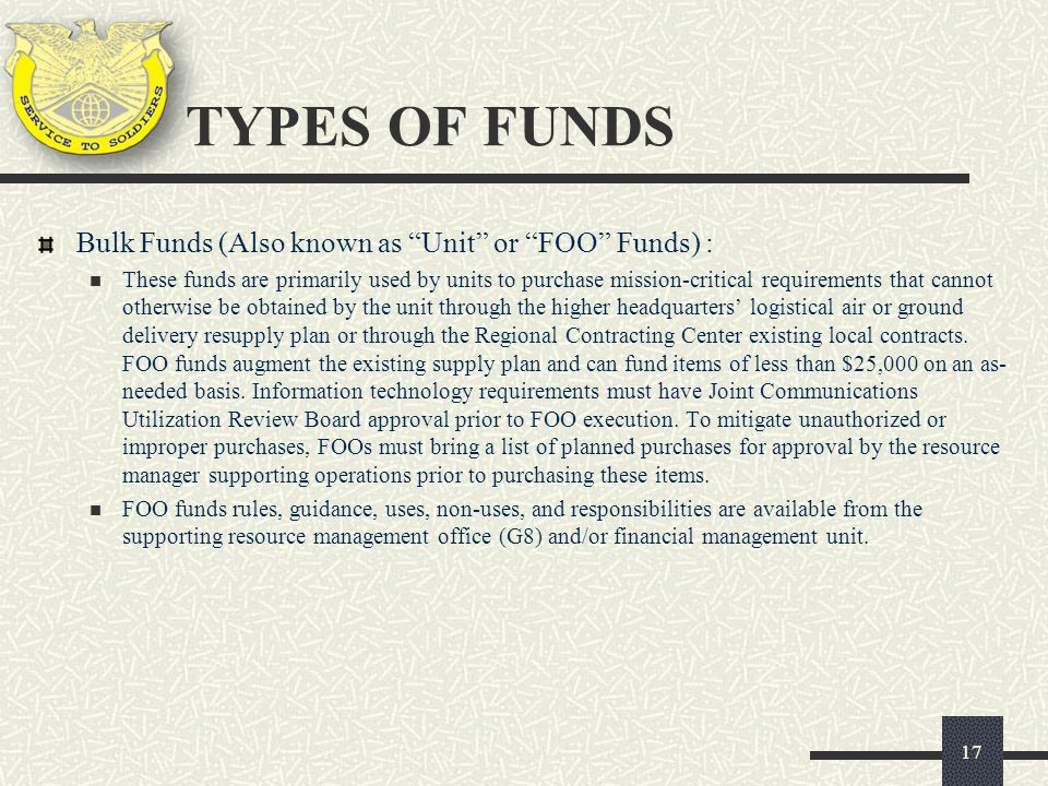 """Bulk Funds (Also known as """"Unit"""" or """"FOO"""" Funds) : These funds are primarily used by units to purchase mission-critical requirements that cannot other"""