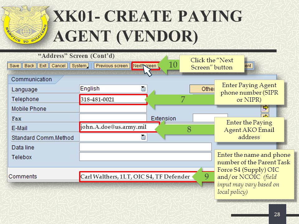"""10 Click the """"Next Screen"""" button 7 7 Enter Paying Agent phone number (SIPR or NIPR) 8 8 Enter the Paying Agent AKO Email address 318-481-0021 john.A."""
