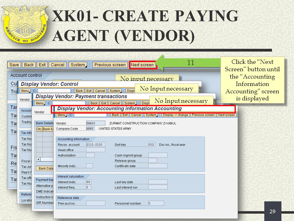 """No input necessary XK01- CREATE PAYING AGENT (VENDOR) 29 11 Click the """"Next Screen"""" button until the """"Accounting Information Accounting"""" screen is dis"""