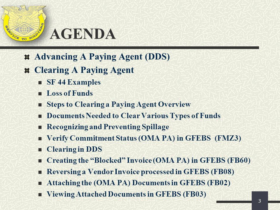 Advancing A Paying Agent (DDS) Clearing A Paying Agent SF 44 Examples Loss of Funds Steps to Clearing a Paying Agent Overview Documents Needed to Clea
