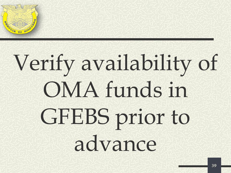 39 Verify availability of OMA funds in GFEBS prior to advance
