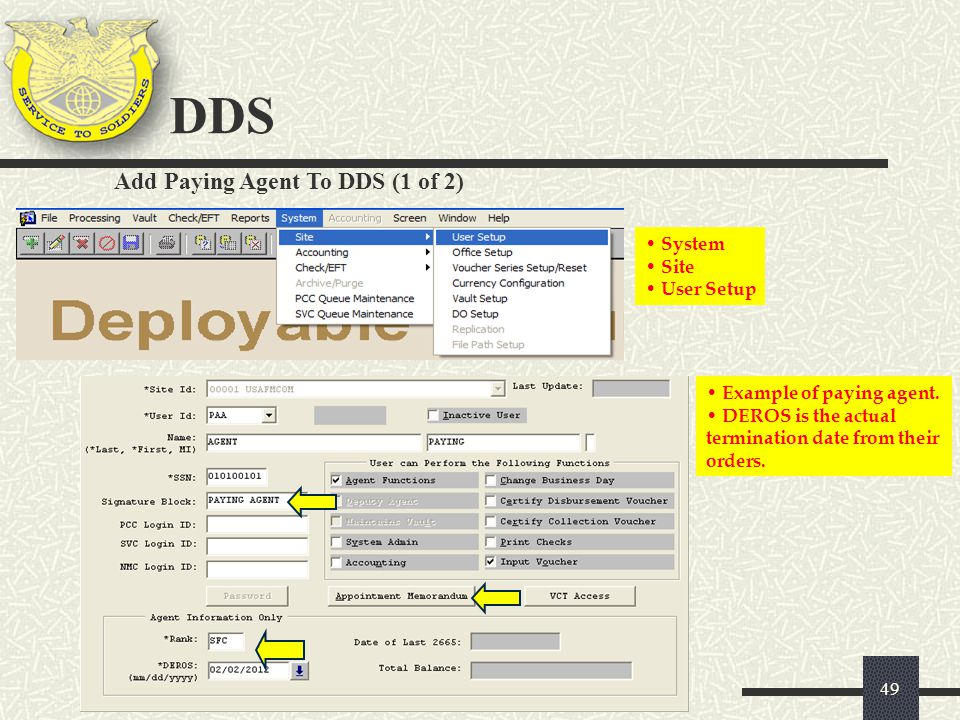 DDS 49 System Site User Setup Add Paying Agent To DDS (1 of 2) Example of paying agent. DEROS is the actual termination date from their orders.