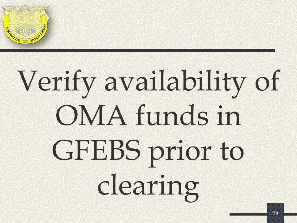 78 Verify availability of OMA funds in GFEBS prior to clearing