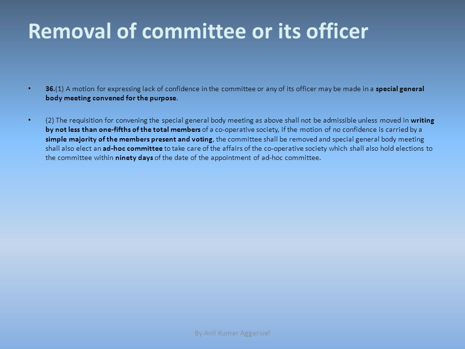 Removal of committee or its officer 36.(1) A motion for expressing lack of confidence in the committee or any of its officer may be made in a special general body meeting convened for the purpose.