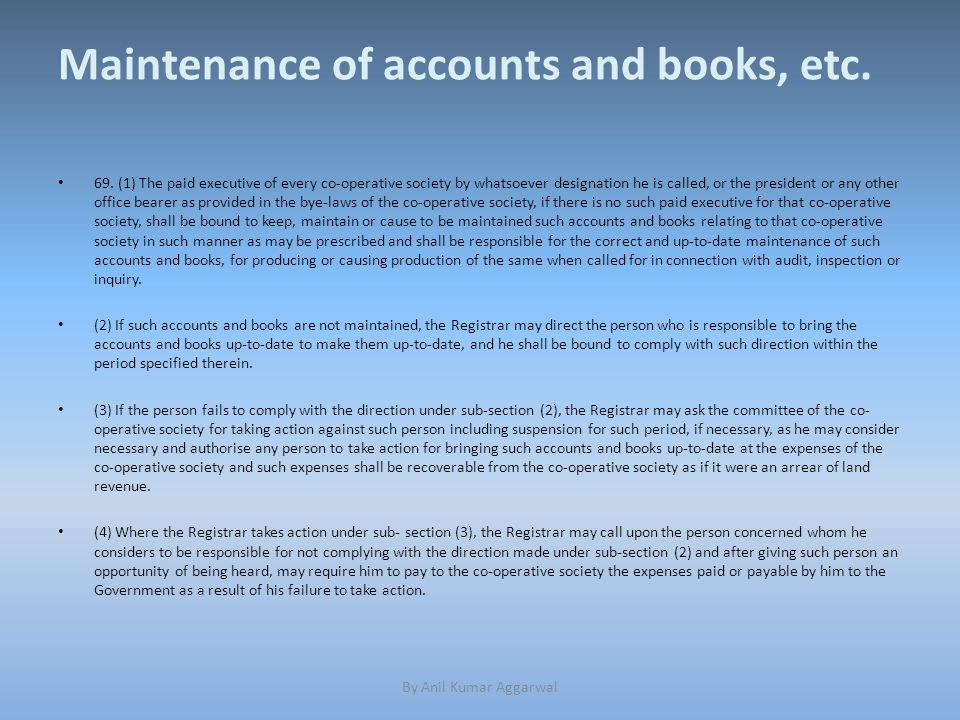 Maintenance of accounts and books, etc. 69.