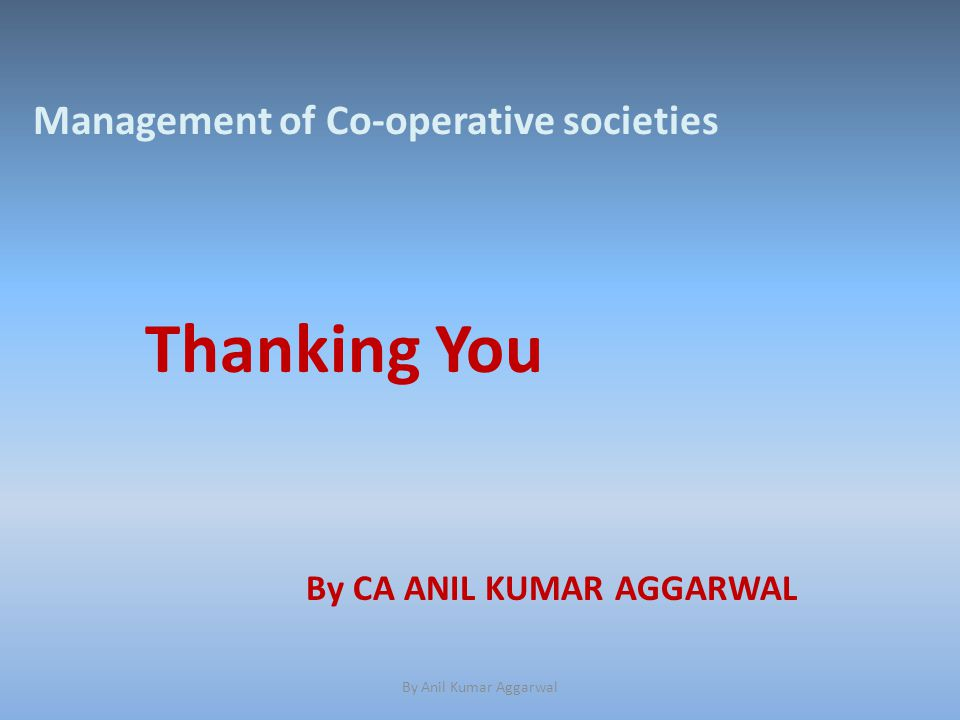 Thanking You By Anil Kumar Aggarwal By CA ANIL KUMAR AGGARWAL Management of Co-operative societies