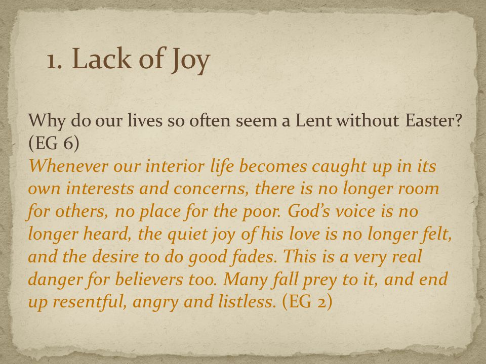 1. Lack of Joy Why do our lives so often seem a Lent without Easter.