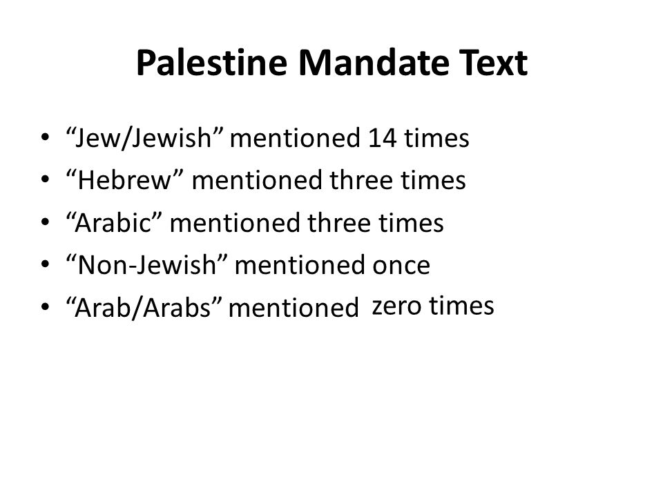 Palestine Mandate Text Jew/Jewish mentioned 14 times Hebrew mentioned three times Arabic mentioned three times Non-Jewish mentioned once Arab/Arabs mentioned zero times