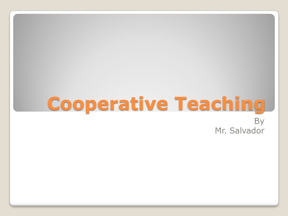 Cooperative Teaching By Mr. Salvador