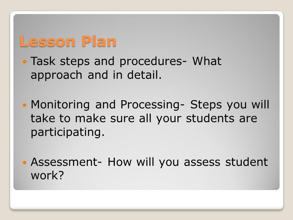 Lesson Plan Task steps and procedures- What approach and in detail.