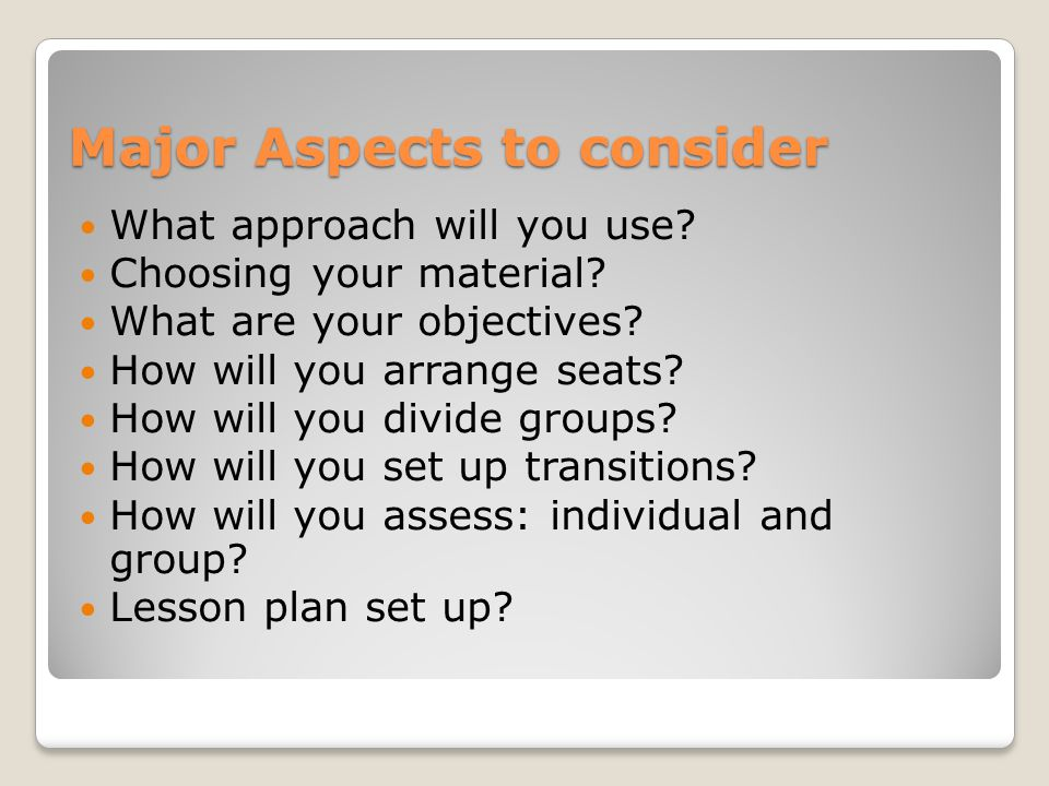 Major Aspects to consider What approach will you use.