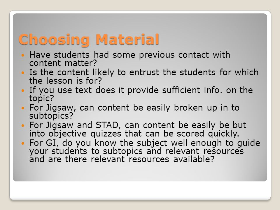 Choosing Material Have students had some previous contact with content matter.