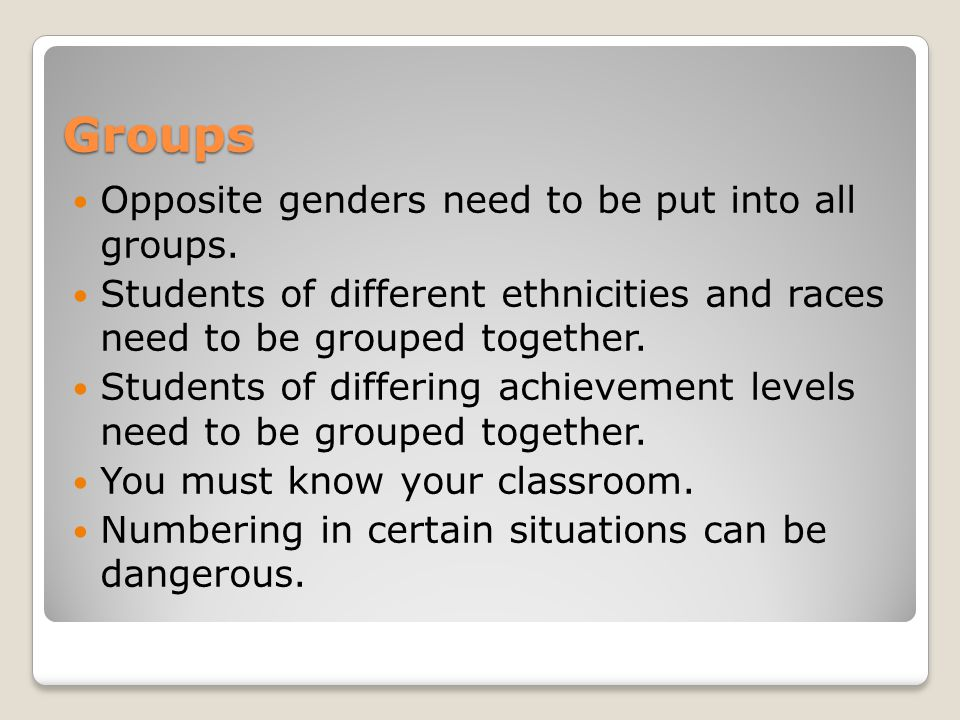 Groups Opposite genders need to be put into all groups.