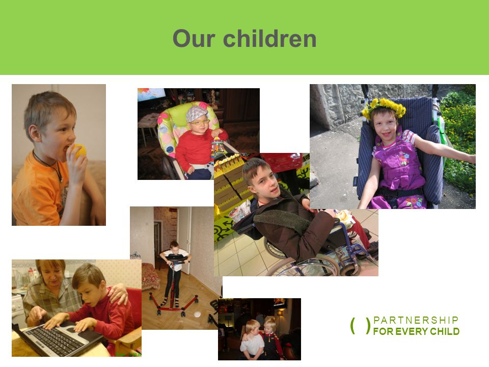 Our children. PARTNERSHIP FOR EVERY CHILD ( )