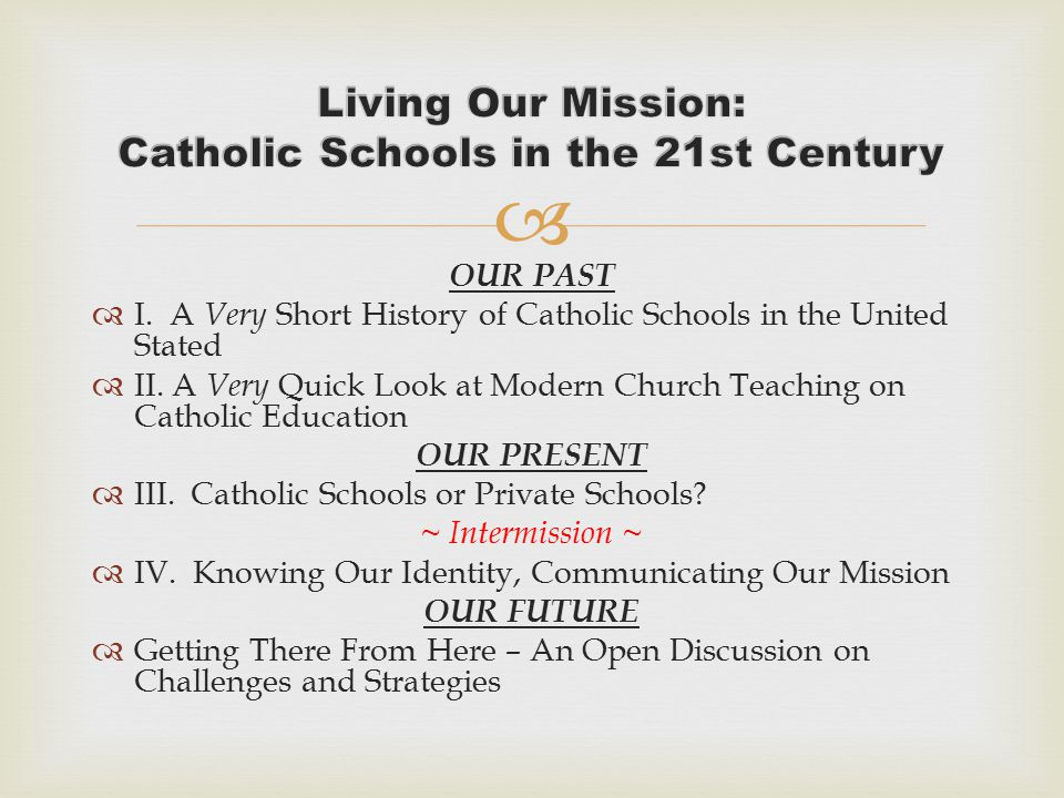  OUR PAST  I. A Very Short History of Catholic Schools in the United Stated  II.