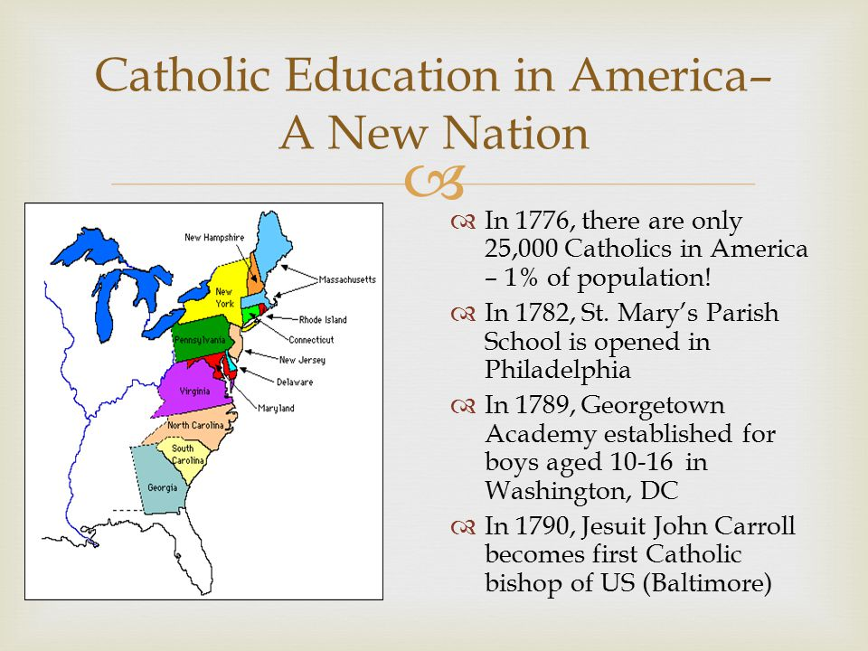  Catholic Education in America– Growing with the Nation  In 1809, Elizabeth Anne Bayley Seton establishes a school for poor children in Emmitsburg, MD and founded the Sisters of Charity of St.