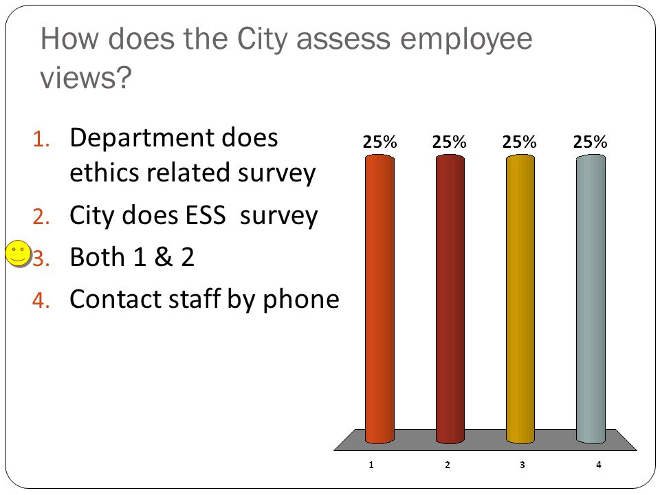 How does the City assess employee views. 1. Department does ethics related survey 2.