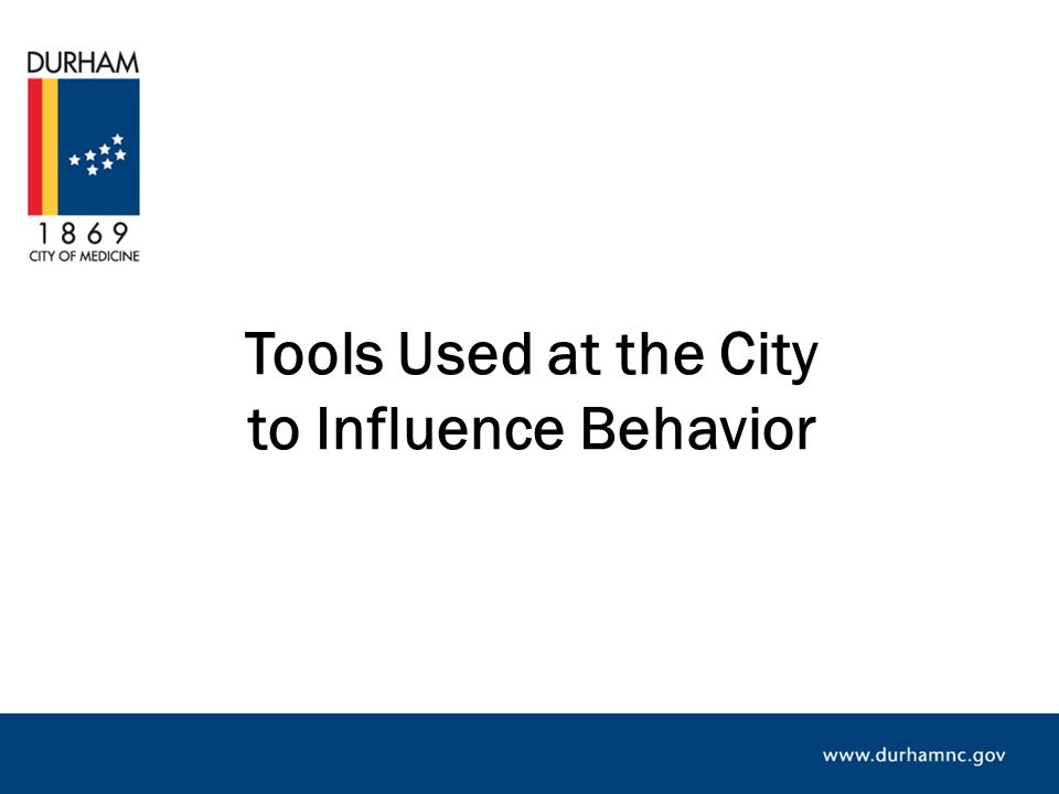 Tools Used at the City to Influence Behavior