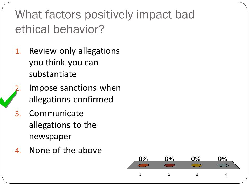 What factors positively impact bad ethical behavior.