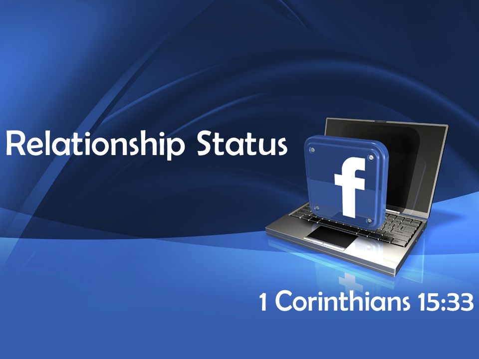 4 Company Proprietary and Confidential Copyright Info Goes Here Just Like This Relationship Status 1 Corinthians 15:33
