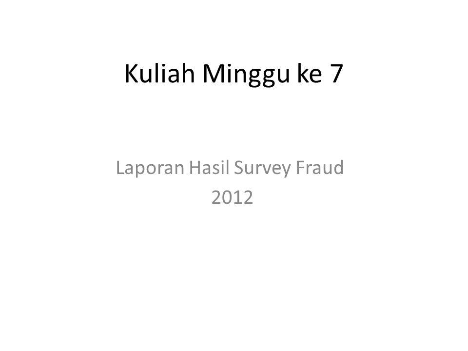 Kuliah Minggu ke 7 Laporan Hasil Survey Fraud 2012