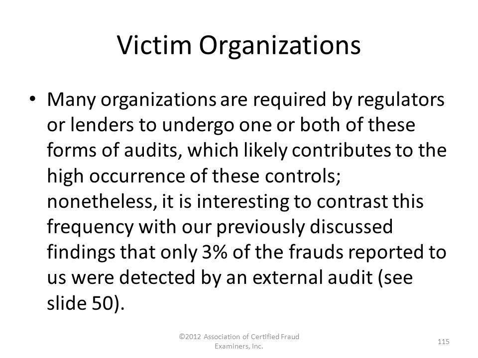 Victim Organizations Many organizations are required by regulators or lenders to undergo one or both of these forms of audits, which likely contribute