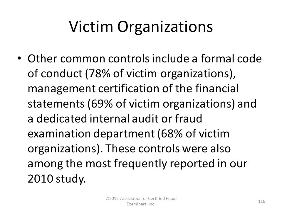 Victim Organizations Other common controls include a formal code of conduct (78% of victim organizations), management certification of the financial s