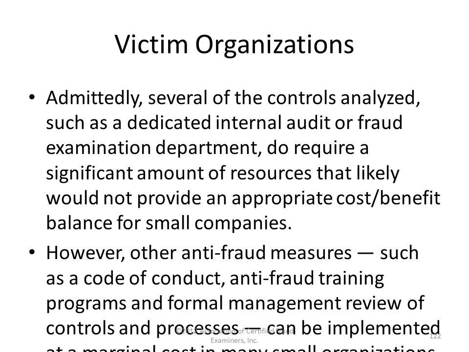 Victim Organizations Admittedly, several of the controls analyzed, such as a dedicated internal audit or fraud examination department, do require a si