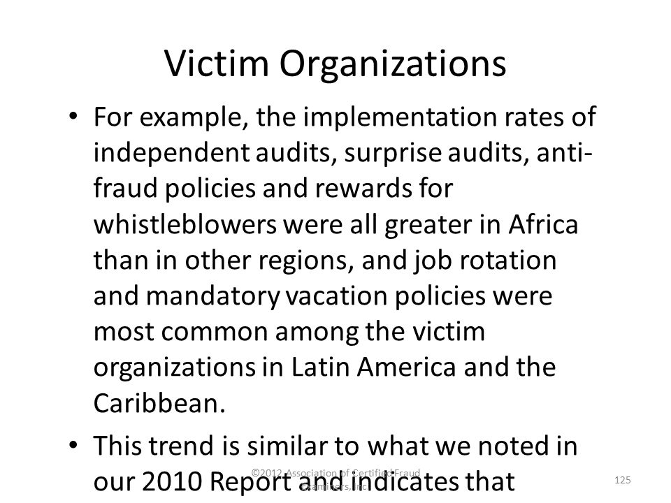 Victim Organizations For example, the implementation rates of independent audits, surprise audits, anti- fraud policies and rewards for whistleblowers