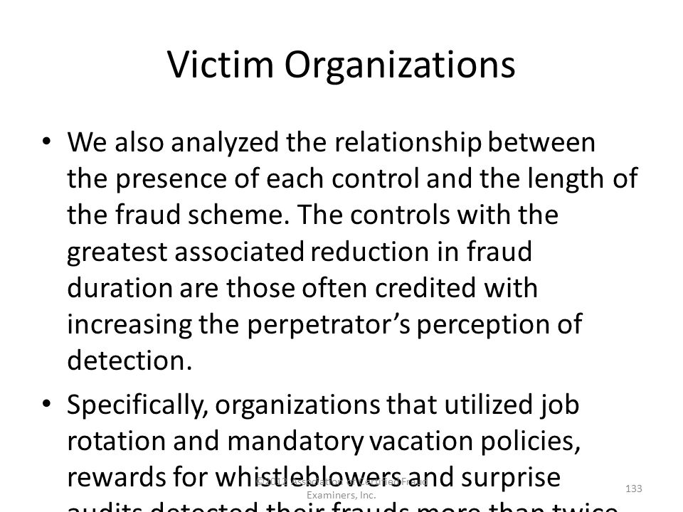 Victim Organizations We also analyzed the relationship between the presence of each control and the length of the fraud scheme. The controls with the