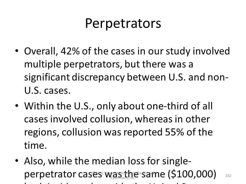 Perpetrators Overall, 42% of the cases in our study involved multiple perpetrators, but there was a significant discrepancy between U.S. and non- U.S.