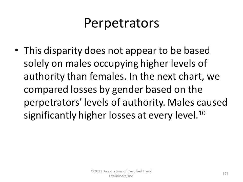 Perpetrators This disparity does not appear to be based solely on males occupying higher levels of authority than females. In the next chart, we compa