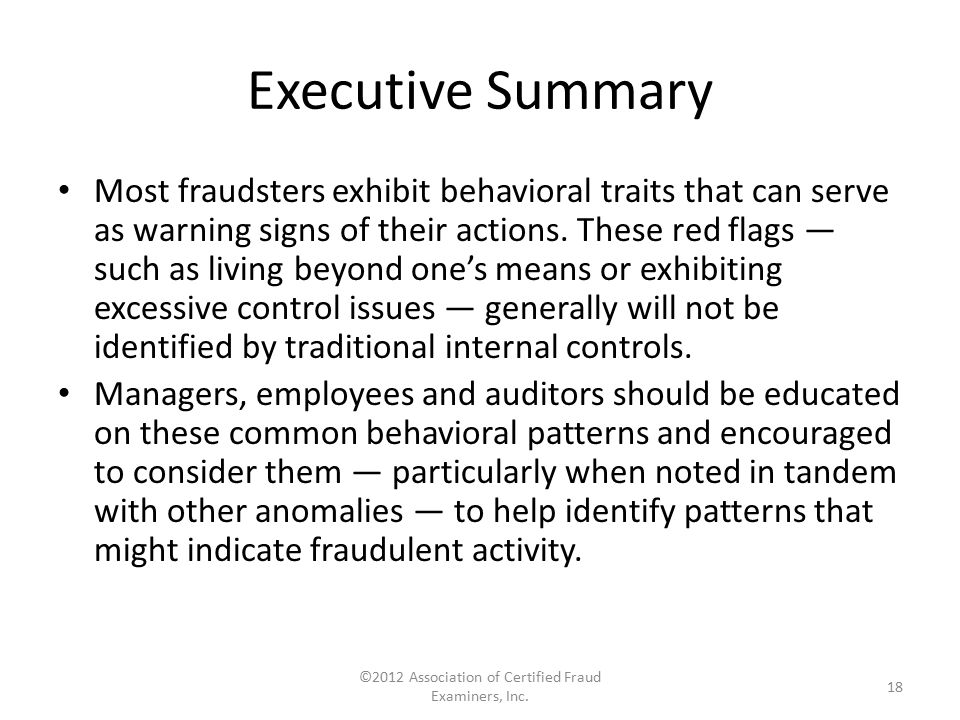 Executive Summary Most fraudsters exhibit behavioral traits that can serve as warning signs of their actions. These red flags — such as living beyond