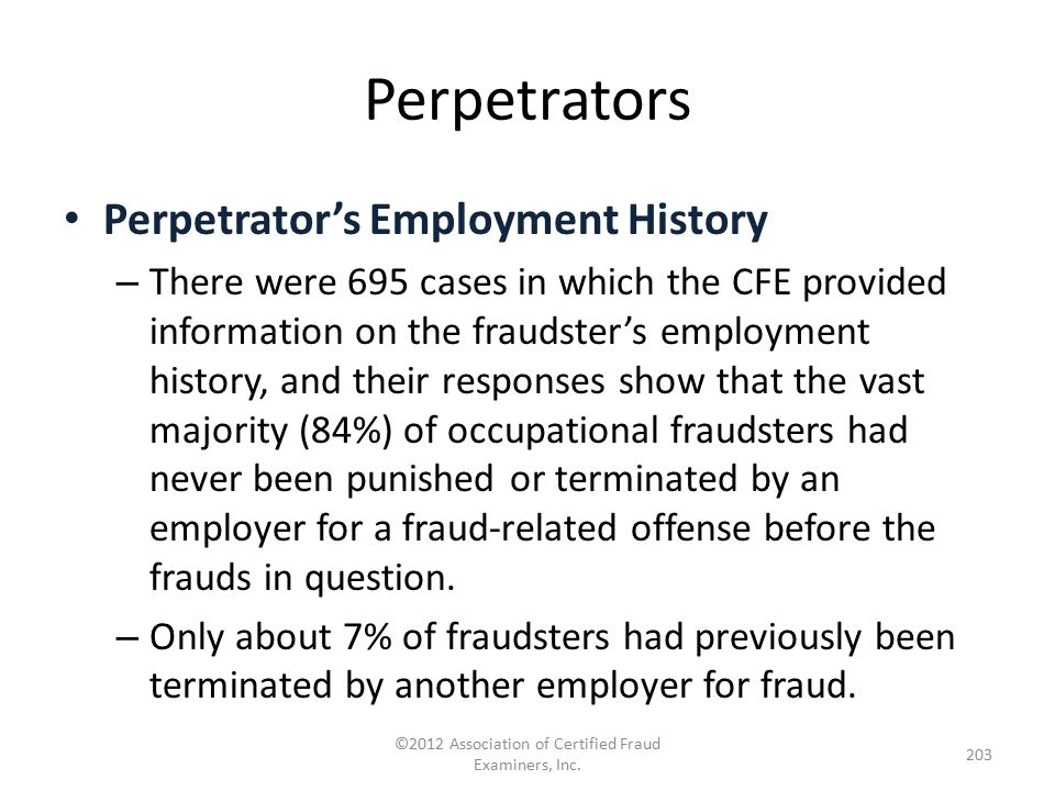 Perpetrators Perpetrator's Employment History – There were 695 cases in which the CFE provided information on the fraudster's employment history, and